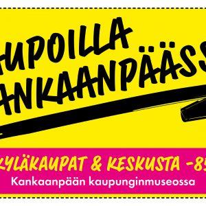 """Opastukset """"Kaupoilla Kankaanpäässä – Kylät ja Keskusta -85"""" -näyttelyyn"""